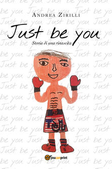 Just be you. Storia di una rinascita - Andrea Zirilli - copertina