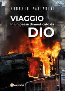 Viaggio in un Paese dimenticato da Dio - Roberto Palladini - copertina