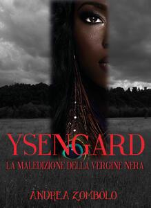 Ysengard. La maledizione della vergine nera - Andrea Zombolo - copertina