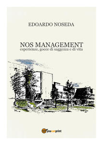 NOS management. Esperienze, gocce di saggezza e di vita - Edoardo Noseda - copertina