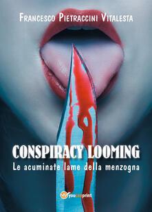 Le acuminate lame della menzogna. Conspiracy looming - Francesco Pietraccini Vitalesta - copertina