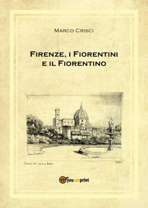 Firenze, i fiorentini e il fiorentino - Marco Crisci - copertina