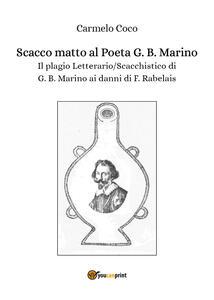 Scacco matto al poeta G. B. Marino. Il plagio letterario/scacchistico di G. B. Marino - Carmelo Coco - copertina