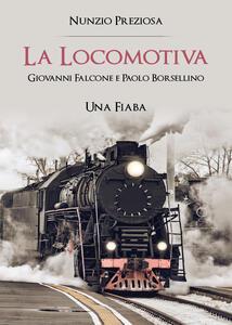 La locomotiva. Giovanni Falcone e Paolo Borsellino - Nunzio Preziosa - copertina