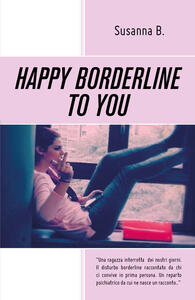 Happy borderline to you. Ediz. italiana - Susanna B. - copertina