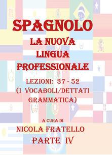 Spagnolo. La nuova lingua professionale. Vol. 4: Lezioni 37-52. - Nicola Fratello - copertina