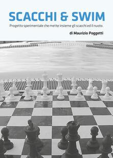 Scacchi & swim. Progetto sperimentale che mette insieme gli scacchi e il nuoto - Maurizio Poggetti - copertina