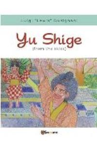 Yu Shige (from the skies). Ediz. italiana - Busignani Luigi «Lewis» - wuz.it