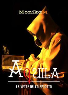 Aquila. Le vette dello spirito - Monika M. - copertina
