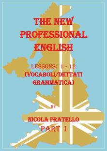 The new professional English. Ediz. italiana. Vol. 1: Lessons 1-12. - Nicola Fratello - copertina