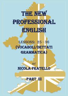 The new professional English. Ediz. italiana. Vol. 3: Lessons 25-36. - Nicola Fratello - copertina