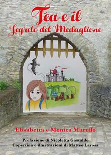 Tea e il segreto del medaglione - Elisabetta Maruffo,Monica Maruffo - copertina