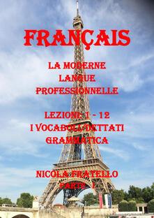 La moderne langue professionnelle. Français. Ediz. italiana. Vol. 1: Lezioni 1-12. - Nicola Fratello - copertina