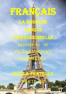 La moderne langue professionnelle. Français. Ediz. italiana. Vol. 3: Lezioni 25-36. - Nicola Fratello - copertina