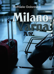 Milano-Varna: A/R - Raffaele Galantucci - copertina