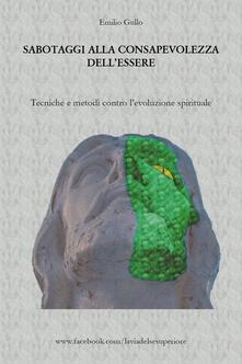 Sabotaggi alla consapevolezza dell'essere. Tecniche e metodi contro l'evoluzione spirituale - Emilio Gullo - copertina