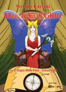 Altea, figlia di Glitter. La trilogia delle fate. Vol. 3 - Stefano Carloni - copertina