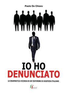 Io ho denunciato. La drammatica vicenda di un testimone di giustizia italiano - Paolo De Chiara - ebook