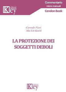 La protezione dei soggetti deboli - Corrado Fiori,Mai Lin Kochi - copertina
