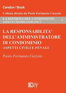La responsabilità dell'amministratore di condominio. Aspetti civili e penali - Paolo Fortunato Cuzzola - copertina
