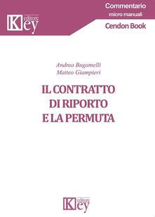 Il contratto di riporto e la permuta - Matteo Giampieri,Andrea Bugamelli - copertina