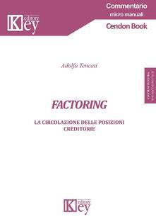 Factoring. La circolazione delle posizioni creditorie. Con Contenuto digitale per accesso on line - Adolfo Tencati - copertina