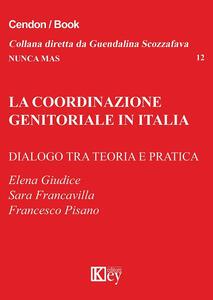 La coordinazione genitoriale in Italia. Dialogo tra teoria e pratica - Francesco Pisano,Elena Giudice,Sara Francavilla - copertina