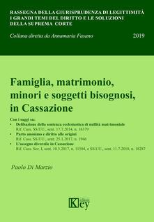 Famiglia, matrimonio, minori e soggetti bisognosi, in Cassazione - Paolo Di Marzio - copertina
