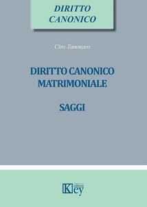 Diritto canonico matrimoniale. Saggi - Ciro Tammaro - copertina