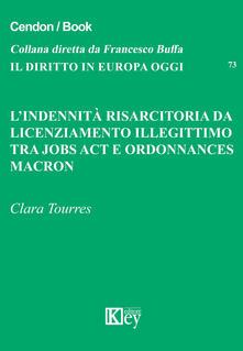 L' indennità risarcitoria da licenziamento illegittimo. Tra jobs act e ordonnances Macron - Clara Tourres - copertina