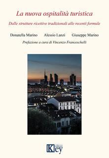 La nuova ospitalità turistica. Dalle strutture ricettive tradizionali alle recenti formule - Donatella Marino,Alessio Lanzi,Giuseppe Marino - copertina
