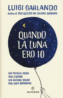 Quando la luna ero io - Luigi Garlando - copertina