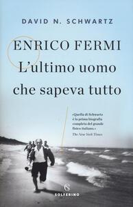 Enrico Fermi. L'ultimo uomo che sapeva tutto - David N. Schwartz - copertina