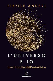 L' universo e io. Una filosofia dell'astrofisica - Sybille Anderl - copertina