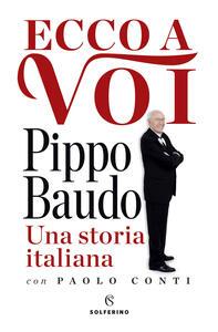 Ecco a voi. Una storia italiana - Pippo Baudo,Paolo Conti - copertina
