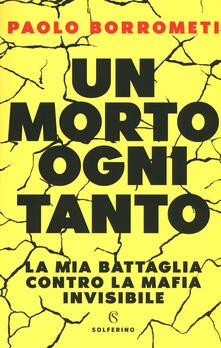 Un morto ogni tanto. La mia battaglia contro la mafia invisibile - Paolo Borrometi - copertina