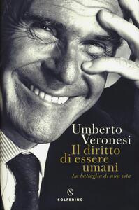 Il diritto di essere umani. La battaglia di una vita - Umberto Veronesi - copertina