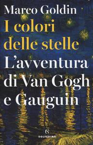 I colori delle stelle. L'avventura di Van Gogh e Gauguin - Marco Goldin - copertina