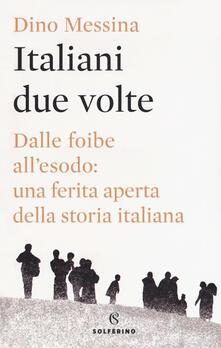 Italiani due volte. Dalle foibe all'esodo: una ferita aperta della storia italiana - Dino Messina - copertina