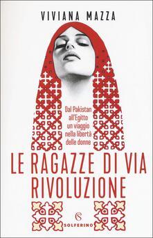 Le ragazze di via Rivoluzione. Dal Pakistan all'Egitto un viaggio nella libertà delle donne - Viviana Mazza - copertina