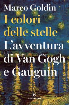 I colori delle stelle. L'avventura di Van Gogh e Gauguin - Marco Goldin - ebook