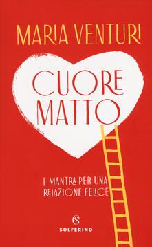 Cuore matto. I mantra per una relazione felice - Maria Venturi - copertina