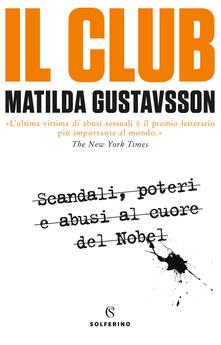 Il club. Scandali, poteri e abusi al cuore del Nobel - Matilda Gustavsson - copertina
