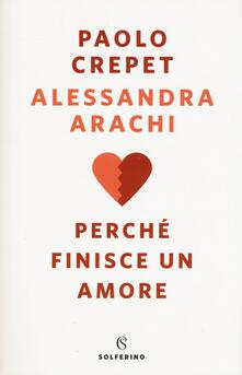 Perché finisce un amore - Paolo Crepet,Alessandra Arachi - copertina