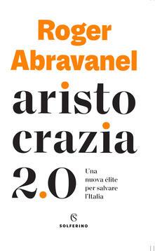 Aristocrazia 2.0. Una nuova élite per salvare l'Italia - Roger Abravanel - copertina