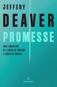 Promesse. Due indagini di Lincoln Rhyme e Amelia Sachs - Jeffery Deaver - copertina