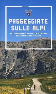 Passeggiate sulle Alpi. Gli itinerari più belli alla scoperta delle montagne italiane.pdf