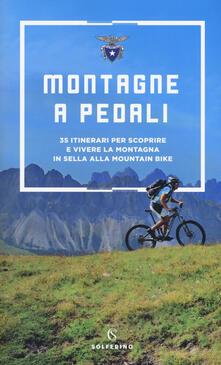 Criticalwinenotav.it Montagne a pedali. 35 itinerari per scoprire e vivere la montagna in sella alla mountain bike Image