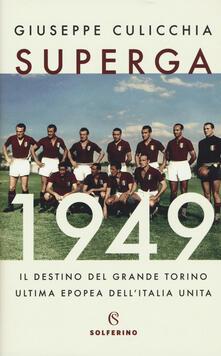 Superga 1949. Il destino del grande Torino, ultima epopea dell'Italia unita - Giuseppe Culicchia - copertina