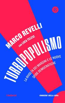 Turbopopulismo. La rivolta dei margini e le nuove sfide democratiche - Marco Revelli,Luca Telese - copertina
